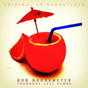 Bob Brookmeyer - Trombone Jazz Samba (Remastered)