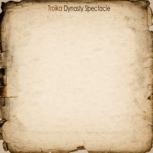 Dynasty Spectacle - Troika