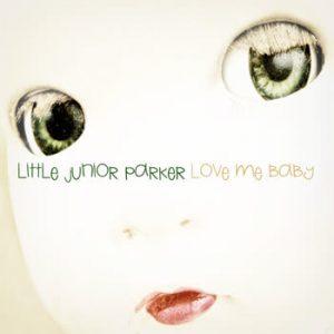 Little Junior Parker - Love My Baby