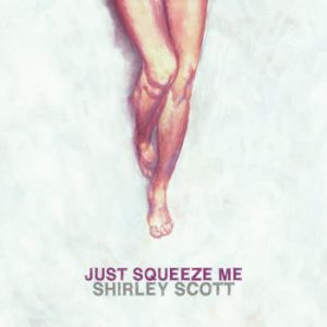 Shirley Scott - Just Squeeze Me