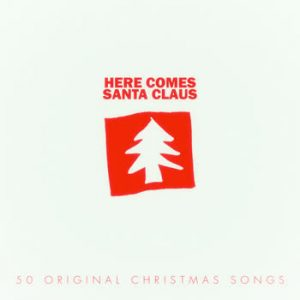 Various Artists - Here Comes Santa Claus - 50 Original Christmas Songs